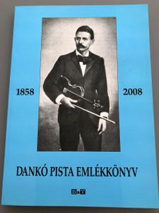 Dankó Pista emlékkönyv 1858 – 2008 / Születésének 150. évfordulójára / Szerkesztő: Apró Ferenc
