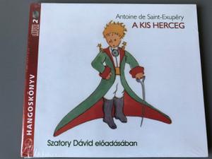 A kis herceg - Hangoskönyv (2 CD) Szatory Dávid előadásában / Antoine de Saint-Exupéry / Kossuth Kiadó Zrt. / Mojzer Kiadó / The Little Prince on Audio CD in Hungarian