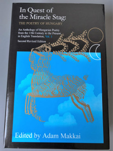 In Quest of the Miracle Stag: The Poetry of Hungary - Volume 1 by Adam Makkai / An Anthology of Hungarian Poetry from the 13th Century to the Present in English Translation, Vol 1.