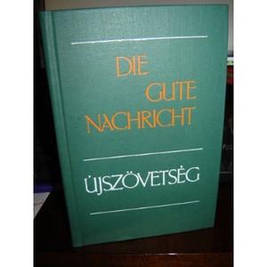 Die Gute Nachricht / Uszovetseg Bilingual HUNGARIAN - GERMAN NEW TESTAMENT - Das