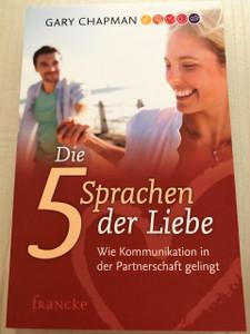 The 5 Love Languages: The Secret to Love that Lasts by Gary Chapman - German Language Translation Version / Die fünf Sprachen der Liebe - Wie Kommunikation in der Partnerschaft gelingt