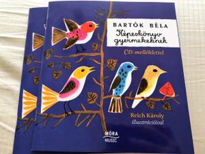 Bartók Béla Képeskönyv gyermekeknek - CD melléklettel /  MÓRA MUSIC / Illusztráció: REICH KÁROLY SZÍNES RAJZAIVAL / Hungarian Folk Children's Songs with Piano / Book with CD Móra Könyvkiadó
