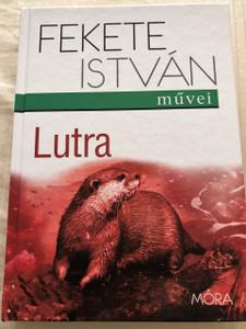 Lutra / Author: Fekete István / Illustrator: Szecskó Péter / Hungarian Novels About Animals: Lutra, the otter (1955)