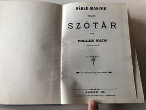 Hebrew - Hungarian Dictionary / Héber - Magyar Teljes Szótár by Pollak Kaim / This is a REPRINT Edition / Original was printed in 1881 / Hardcover