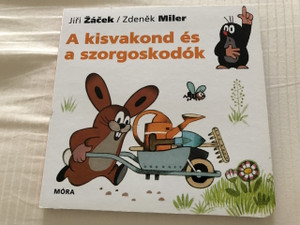 A kisvakond és a szorgoskodók / Krtek the Little Mole and his busy friends / Krtek a malí pomocníci / Hungarian language  Board Book for Children