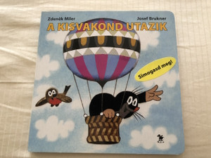 A Kisvakond Utazik / Ktrek the Little Mole is Traveling / Touch and Feel Board Book