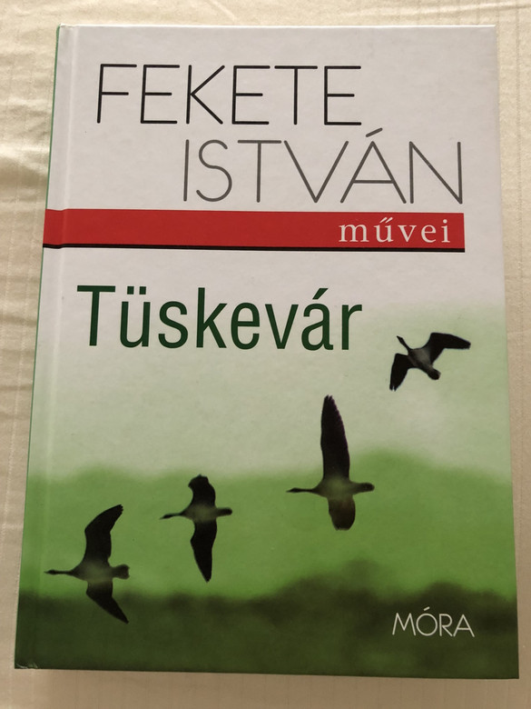 Fekete István - Tüskevár - Thorn Castle / 17th Edition / ILLUSTRATED HUNGARIAN LANGUAGE CLASSIC (9789634154105)