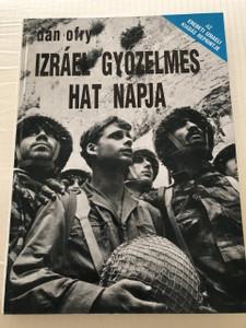 Izráel Győzelmes Hat Napja - Dán Ofry - Israel's Victorius Six Days / 1967. június 5.- 1967. június 10. / Hatodik REPRIPNT KIADÁS (9638396997)