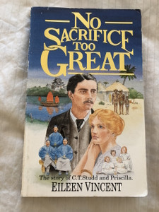 No Sacrifice Too Great: The Story of C.T.Studd and Priscilla Paperback – 1 Mar 1992 By Eileen Vincent (9781850781110)