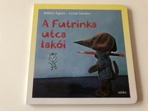 A Futrinka utca lakói - Bálint Ágnes / HUNGARIAN BOARD BOOK / Színes Lapozó (9789631189377)