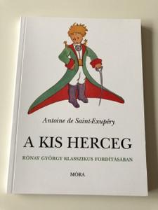 Antonie de Saint - Exupéry / A kis herceg Rónay György Klasszikus Fordításában / The Little Prince Translated HUNGARIAN LANGUAGE (9789634152583)