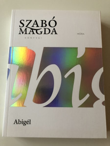 ABIGÉL / FAMOUS HUNGARIAN NOVEL BY SZABÓ MAGDA ABOUT A YOUNG ADULT / 18. KIADÁS -18th EDITION (9789634153320)