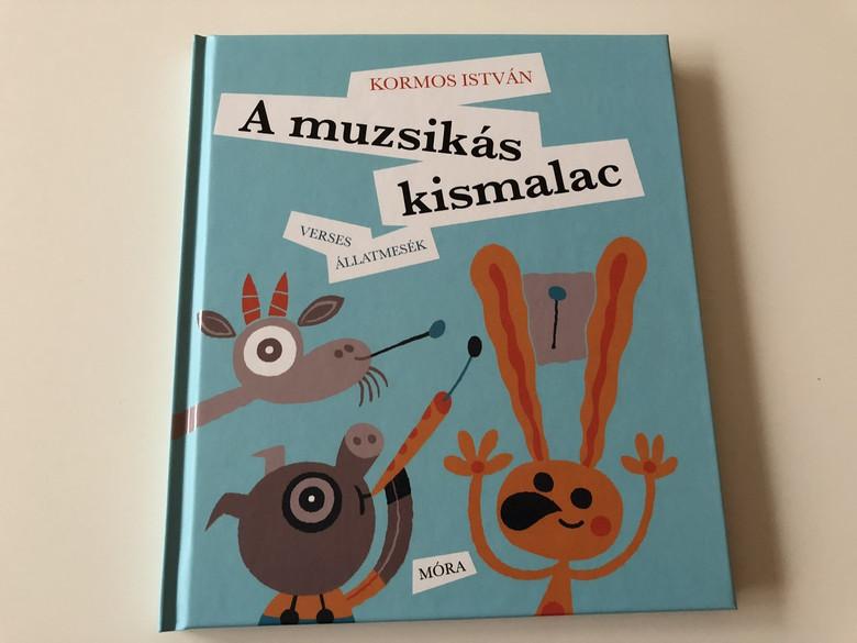 Kormos István: A muzsikás kismalac - Verses állatmesék című könyv - CLASSIC HUNGARIAN LANGUAGE RHYME BOOK FOR CHILDREN / 2th Edition (9789634153269)