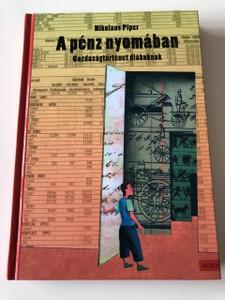 A pénz nyomában , Gazdaságtörténet diákoknak - Nikolausz Piper / Translated Hungarian Language Edition / Hardcover (9789631179651)