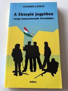 A Skorpió jegyében avagy kamaszkorunk forradalma - Lackner László / HUNGARIAN NOVEL (9789631179880)
