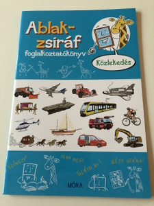 Ablak - Zsiráf könyvek / Közlekedés - Foglalkoztatókönyv / Classic Hungarian Picture Dictionary , ACTIVITY BOOK For Children about Transportation/ Szinezz! Oldd meg! Találd ki! Nézz utána! (9789634150671)