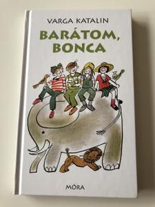 Barátom, Bonca - Varga Katalin / Zsoldos Vera rajzaival / HUNGARIAN LANGUAGE HARDCOVERED BOOK (9789631178449)