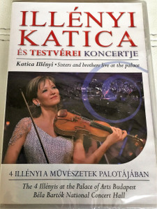 Katica Illényi - Sisters and Brothers Live at the Palace DVD / Illényi Katica és testvérei koncertje / The 4 Illényis at the Palace of Arts Budapest Béla Bartók National Concert Hall / 4 Illényi a Művészetek Palotájában