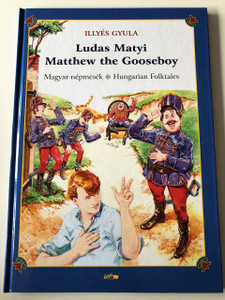 Ludas Matyi - Matthew the Gooseboy by ILLYÉS GYULA Bilingual Hungarian English Edition / Lazi Kiadó / Hungarian Folk Tales Series