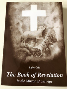 Csia Lajos: The Book of Revelation in the Mirror of our Age