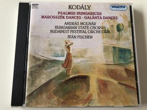 Kodály Zoltán: Psalmus Hungaricus, Marosszéki táncok, Galántai táncok CD / Conducted by Fischer Iván /  Hungaroton Classic – HCD 31324