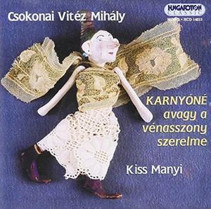 Csokonai Vitéz Mihály: Karnyóné, avagy a vénasszony szerelme CD / Hungaroton HCD14015 / A Magyar Rádió felvétele 1969 / Főszerpben: Kiss Manyi.