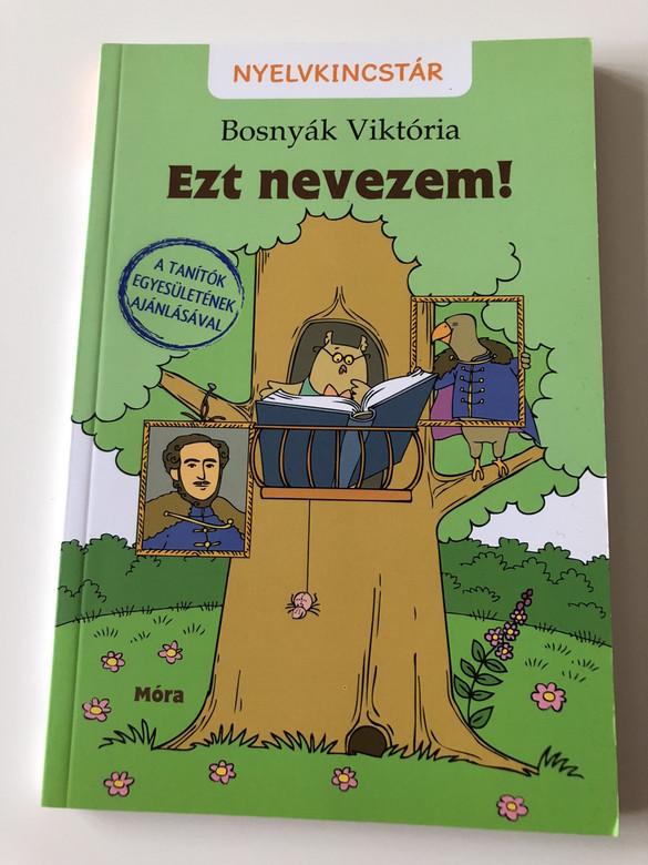 Ezt Nevezem! - Bosnyák Viktória / Nyelvkincstár / A tanítók egyesületének ajánlásával / Szűcs Édua Illusztrációival / 2. Kiadás - 2th Edition / HUNGARIAN LANGUAGE BOOK / Reading and Language Practice (9789634154068)