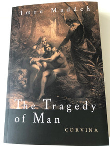 Madách Imre: The Tragedy of Man (7th Edition) / English Language Translation Version / Translator:  George Szirtes /  Hungarian Classic Literature