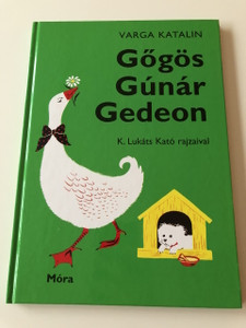 Gőgös Gúnár Gedeon - Varga Katalin / 50.Kiadás - 50th Edition / CLASSIC HUNGARIAN LANGUAGE RHYME BOOK FOR CHILDREN (9789634157700)