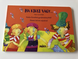 Ha kicsi vagy... Népi mondókák Sinka Erzsébet gyüjteményéből / Damó István rajzaival / HUNGARIAN COLORFUL RHYME BOARD BOOK FOR CHILDREN / Színes lapozó (9789631198720)