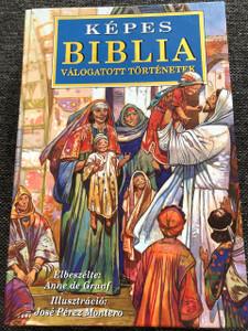 Hungarian Children's Bible / Képes Biblia: Válogatott történetek / Author: Anne de Graaf / Illustrator: Jose Perez Montero
