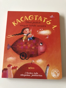 Kacagtató 1. Ölbeli Játékok Magyar Költők Verseire / J. Kovács Judit válogatása, játékleírása / 2. Kiadás - 2th Edition / RHYMING TALES HUNGARIAN LANGUAGE BOARD BOOK FOR CHILDREN WITH GAMES (9789631199109)