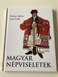 Magyar Népviseletek - Flórián Mária / Illusztrálta Urai Erika / Hardcover / Hungarian Language Book About Famous Traditional Hungarian clothing (9789631179804)