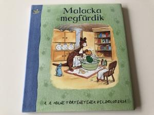 Malacka megfürdik - PIGLET HAS A BATH - A. A. Milne Történetének feldolgozása / Készült Karinthy Frigyes fordításának felhasználásával (9789631181999)