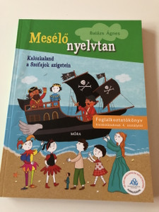 Mesélő nyelvtan Kalózkaland a Szófajok szigetein - Balázs Ágnes / Foglalkoztatókönyv kisiskolásoknak / Kőszeghy Csilla rajzaival / Hungarian Language Edition ACTIVITY BOOK For Children about learning the grammar / (9789634153467)