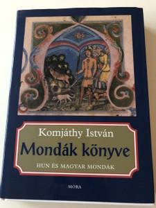 Mondák Könyve / Hun és Magyar Mondák - Komjáthy István / Boromisza Zsolt rajzaival / 15. Kiadás - 15th Edition / HUNGARIAN LEGENDS / MAGYARORSZAG / HUNGARY (9789631188103)