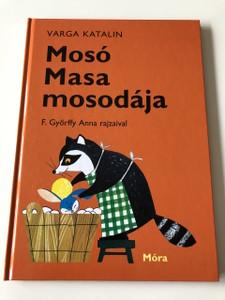 MOSÓ MASA MOSODÁJA - VARGA KATALIN / CLASSIC HUNGARIAN LANGUAGE RHYME BOOK FOR CHILDREN / ILLUSTRATOR: F. GYŐRFFY ANNA / 38. Kiadás - 38th Edition (9789634157663)