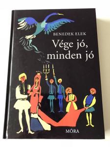 Vége jó, Minden jó és más mesék - Benedek Elek / Szecskó Tamás Illusztrációival / 3. Kiadás - 3th Edition / Hungarian Fairy Tales / Hardcovered Book (9789631193015)