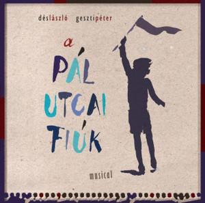 A Pál utcai Fiúk (musical CD) / Directed by Marton László rendező / Producer: Dés László / Dés László és Geszti Péter Vígszínház (5999524962978)