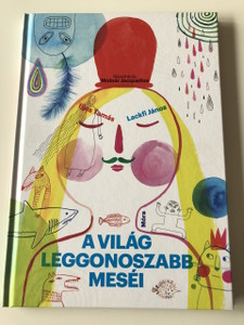 A világ leggonoszabb meséi -Ijjas Tamás , Lackfi János / Illusztrálta Molnár Jacqueline / Hungarian Language Edition Hardcover book For Children (9789634153641)