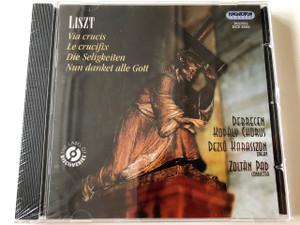 Liszt: Via crucis, Die Seligkeiten, Nun danket alle Gott CD / HCD 32685 / Conductor: Zoltan Pad / Organ Player: Dezso Karasszon (5991813268525)