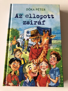 Az ellopott Zsiráf - Dóka Péter / Szántói Krisztián rajzaival / 3. Kiadás - 3th Edition / HARDCOVER / HUNGARIAN LANGUAGE BOOK FOR CHILDREN (9789631194098)