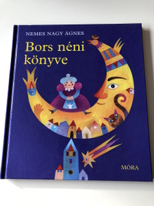 Bors néni könyve - Nemes Nagy Ágnes / Keresztes Dóra rajzaival / 3. Felújított Kiadás - 3th Edition / Gyerekversek és Játékos mesék / CLASSIC HUNGARIAN LANGUAGE RHYME AND TALES BOOK FOR CHILDREN / Hardcover (9789631193299)