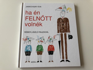 Edit a Product - Ha én felnőtt volnék - Janikovszki Éva / If I Were a Grow-Up / 9. Kiadás - 9th Edition / Hungarian Language Edition / Book For Children HARDCOVER (9789631184013)