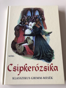 Csipkerózsika - Sleeping Beauty / Válogatta V. Binét Ágnes / Fordította Rónay György / Róna Emy rajzaival / Klasszikus Grimm-mesék / Jakob Grimm · Wilhelm Grimm / Hardcover / Famous German Book Translated to Hungarian Language (9789631195248)