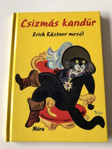 Csízmás Kandúr - Erich Kastner meséi / Fordította Nádori Lídia / Walter Trier rajzaival / Hungarian Edition Book for Children /Der Gestiefelte Kater / GERMAN NOVEL TRANSLATED TO HUNGARIAN LANGUAGE / HARDCOVER (9789631193022)
