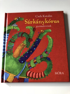 Sárkánykórus - Cseh Katalin / Gyermekversek / Kállai Nagy Krisztina rajzaival / CLASSIC HUNGARIAN LANGUAGE RHYME BOOK FOR CHILDREN (9789631183894)