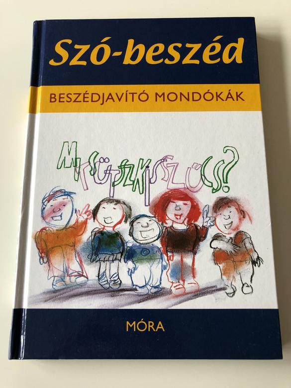 Szó-beszéd - Beszédjavító Mondókák - Tóth Erika Katalain / 3. Kiadás - 3th Edition / Sajdik Ferenc rajzaival / CLASSIC HUNGARIAN LANGUAGE RHYME BOOK FOR CHILDREN / Practice Hungarian (9789631191844)