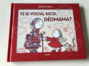 Te is voltál kicsi, Dédmama? - Bartos Erika / HUNGARIAN LANGUAGE HARDCOVERED BOOK FOR CHILDREN (9789634159193)