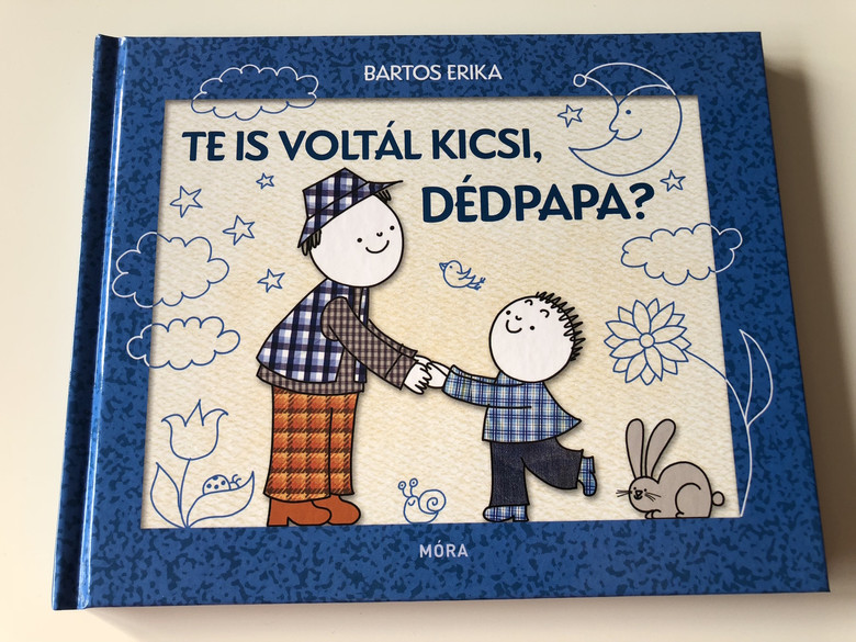 Te is voltál kicsi, Dédpapa? - Bartos Erika / ÍRTA ÉS RAJZOLTA BARTOS ERIKA / HUNGARIAN LANGUAGE HARDCOVERED BOOK FOR CHILDREN (9789634159209)
